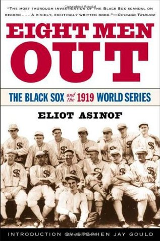 """Eight Men Out: The Black Sox and the 1919 World Series"" by Eliot Asinof"
