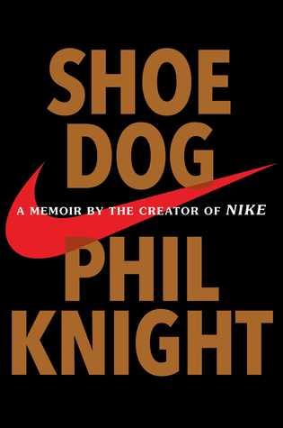 """Shoe Dog: A Memoir of the Creator of Nike"" by Phil Knight"