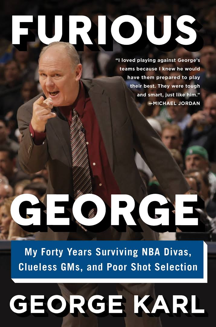 """Furious George: My Forty Years Surviving NBA Divas, Clueless GM's and Poor Shot Selection"" by George Karl"