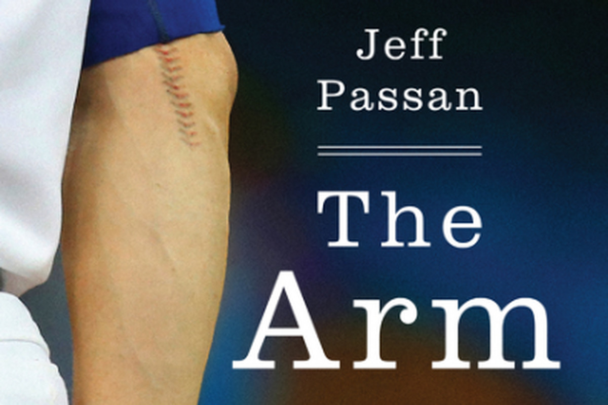 """The Arm: Inside the Billion-Dollar Mystery of the Most Valuable Commodity in Sports"" By Jeff Passan"
