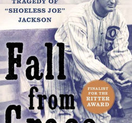 """Fall From Grace: The Truth and Tragedy of 'Shoeless Joe' Jackson"""