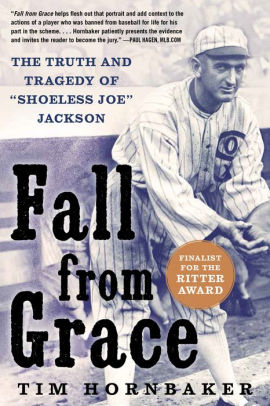 """Fall From Grace: The Truth and Tragedy of 'Shoeless Joe' Jackson"" By Tim Hornbaker"