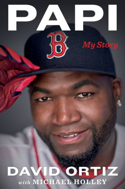 """Papi: My Story"" By David Ortiz and Michael Holley"