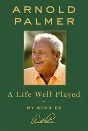 """A Life Well Played"" by Arnold Palmer"