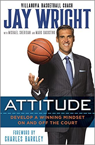 """Attitude: Develop a Winning Mindset on and off the Court"" by Jay Wright"