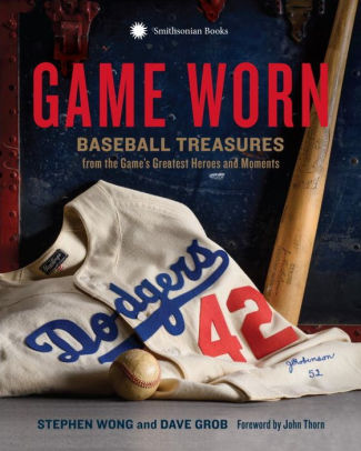 """Game Worn: Baseball Treasures from the Game's Greatest Heroes and Moments"" By Stephen Wong and Dave Grob"