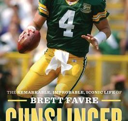 """Gunslinger: The Remarkable, Improbable, Iconic Life of Brett Favre"" by Jeff Pearlman"