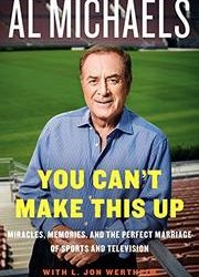 """You Can't Make This Up""  By Al Michaels"
