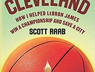 """You're Welcome, Cleveland — How I Helped LeBron James Win a Championship and Save a City"" by Scott Raab"