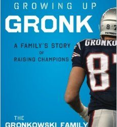 """Growing Up Gronk: A Family's Story of Raising Champions"