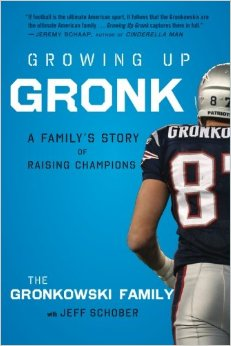 """Growing Up Gronk: A Family's Story of Raising Champions"" by the Gronkowski Family with Jeff Schober"