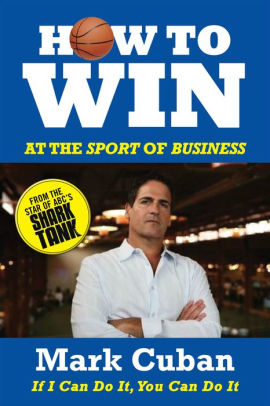 """How to Win at the Sport of Business"" by Mark Cuban"