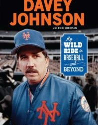 """Davey Johnson: My Wild Ride in Baseball and Beyond"""