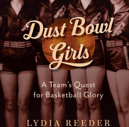 """Dust Bowl Girls: The Inspiring Story of the Team that Barnstormed its Way to Basketball Glory"""