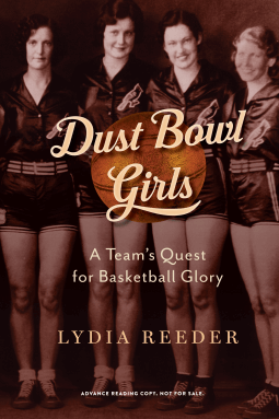 """Dust Bowl Girls: The Inspiring Story of the Team that Barnstormed its Way to Basketball Glory"" By Lydia Reeder"