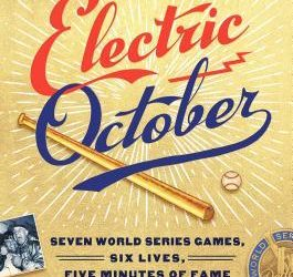 """Electric October: Seven World Series Games, Six Lives, Five Minutes of Fame That Lasted Forever"""