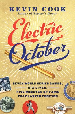 """Electric October: Seven World Series Games, Six Lives, Five Minutes of Fame That Lasted Forever"" By Kevin Cook"