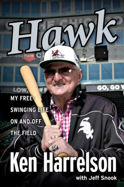 """Hawk: I Did it My Way"" by Ken Harrelson with Jeff Snook"