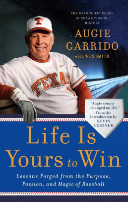 """Life is Yours to Win: Lessons Forged from the Purpose, Passion, and Magic of Baseball"" By Augie Garrido with Wes Smith"