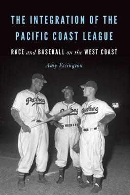 """The Integration of the Pacific Coast League:  Race and Baseball on the West Coast"" By Amy Essington"