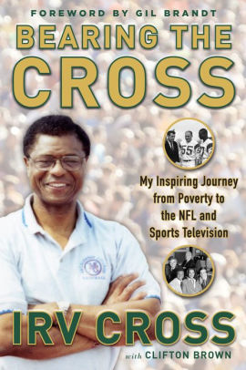 """Bearing the Cross: My Inspiring Journey from Poverty to the NFL and Sports Television"""
