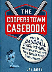 """The Cooperstown Casebook: Who's in the Baseball Hall of Fame, Who Should Be In, and Who Should Pack Their Plaques"""
