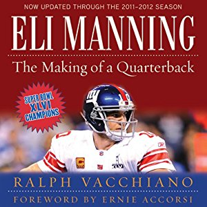 """Eli Manning: The Making of a Quarterback"" By Ralph Vacchiano"