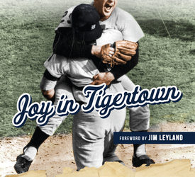 """Joy in Tigertown: A Determined Team, Resilient City, and Our Magical Run to the 1968 World Series"""