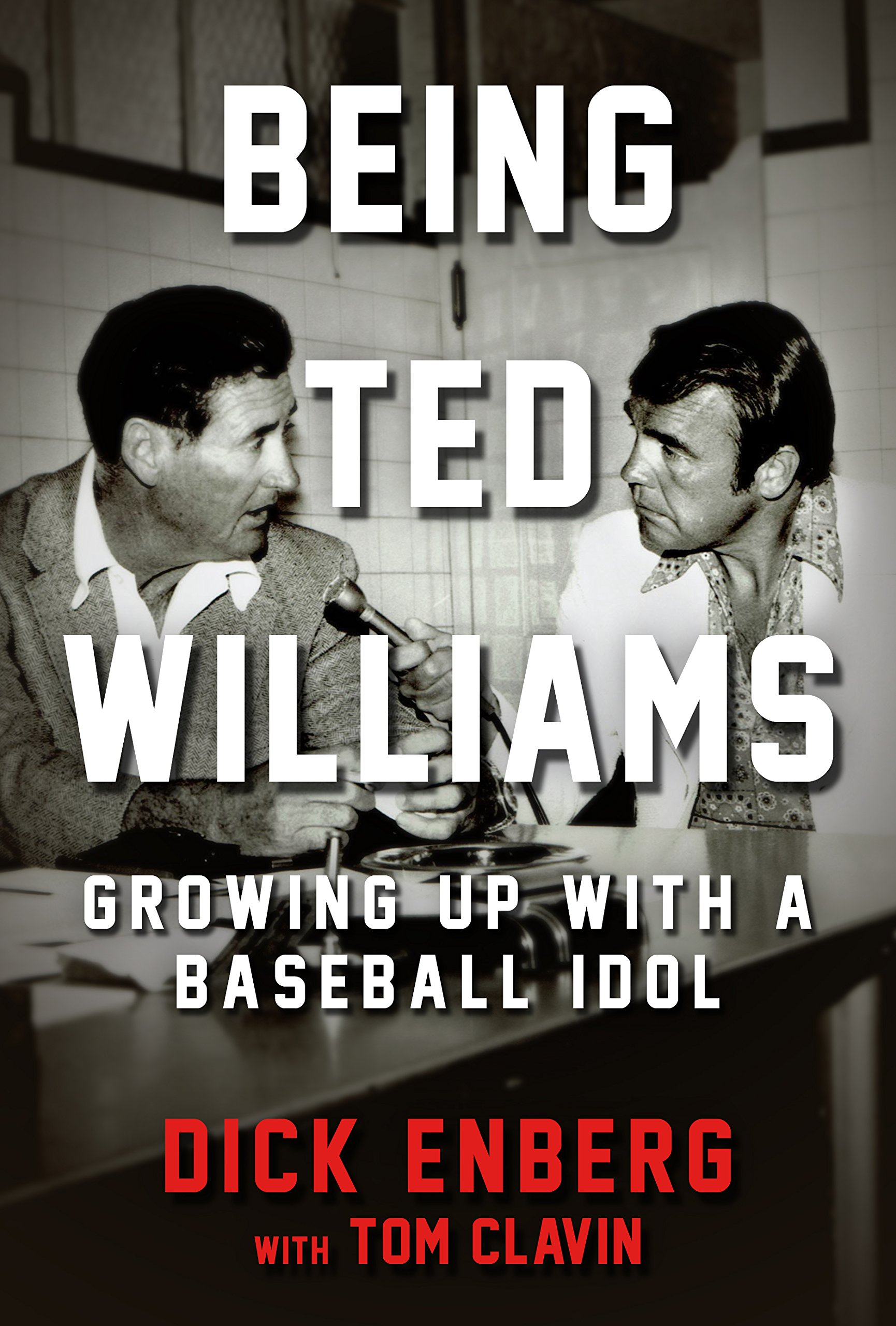 """Being Ted Williams: Growing Up with a Baseball Idol"""