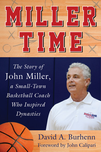 """Miller Time: The Story of John Miller, A Small-Town Basketball Coach Who Inspired Dynasties"""