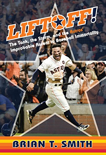 """Liftoff!: The Tank, the Storm, and the Astros' Improbable Ascent to Baseball Immortality"" by Brian T. Smith"