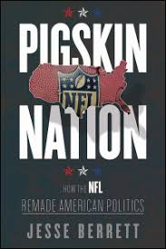 """Pigskin Nation: How the NFL Remade American Politics"""