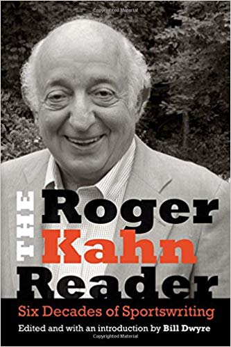 """The Roger Kahn Reader: Six Decades of Sportswriting"""
