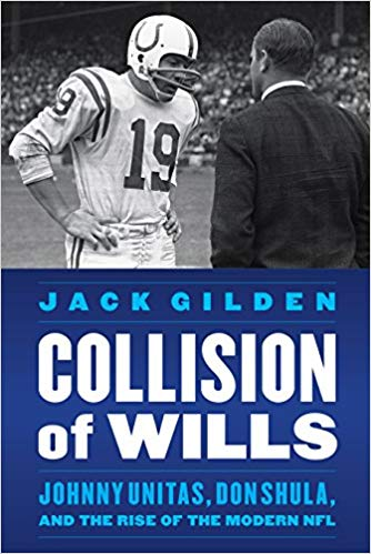 """Collision of Wills: Johnny Unitas, Don Shula, and the Rise of the Modern NFL"""