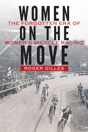 """Women on the Move: The Forgotten Era of Women's Bicycle Racing"""