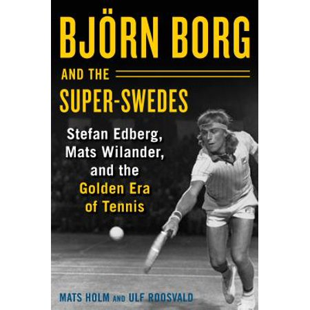 """Bjorn Borg and the Super Swedes"" by Mats Holm and Ulf Roosvald"