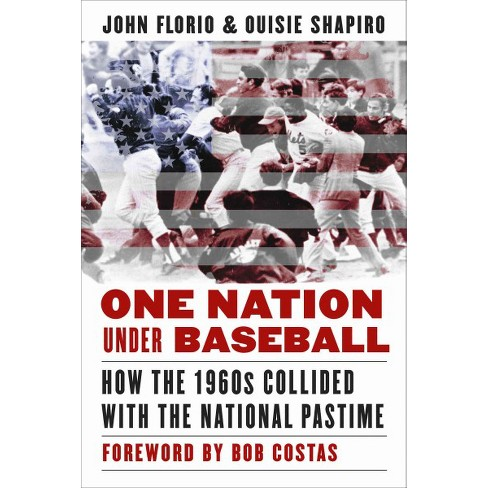 One Nation Under Baseball- How the 1960's Collided With the National Pastime