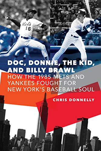"""Doc, Donnie, The Kid, and Billy Brawl: How the 1985 Mets and Yankees Fought for New York's Baseball Soul"""