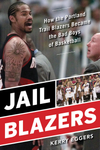 """Jail Blazers: How the Portland Trail Blazers Became the Bad Boys of Basketball"""