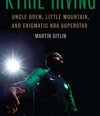 Kyrie Irving: Uncle Drew, Little Mountain, and Enigmatic NBA Superstar