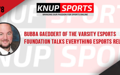 Show #78 – Bubba Gaeddert of the Varsity Esports Foundation Talks Everything eSports Related