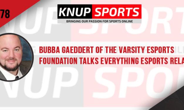 Show #78 – Bubba Gaeddert of the Varsity Esports Foundation Talks Everything eSports Related