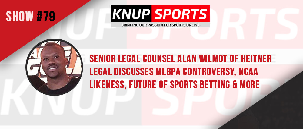 Show #79 –  Senior Legal Counsel Alan Wilmot of Heitner Legal Discusses MLBPA Controversy, NCAA Likeness, Future of Sports Betting & More