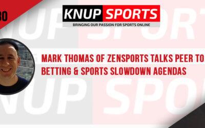 Show #80 –  Mark Thomas of ZenSports Talks Peer to Peer Betting & Sports Slowdown Agendas