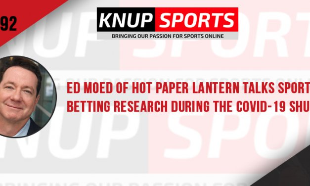 Show #92 – Ed Moed of Hot Paper Lantern Talks Sports Betting Research During the Covid-19 Shutdown