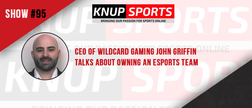 Show #95 – CEO of Wildcard Gaming John Griffin Talks About Owning an Esports Team