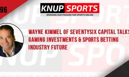 Show #96 – Wayne Kimmel of SeventySix Capital Talks Gaming Investments & Sports Betting Industry Future
