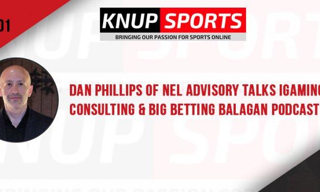 Show #101 – Dan Phillips of NEL Advisory Talks iGaming Consulting & Big Betting Balagan Podcast