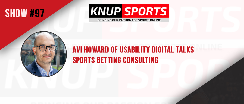 Show #97 – Avi Howard of Usability Digital Talks Sports Betting Consulting