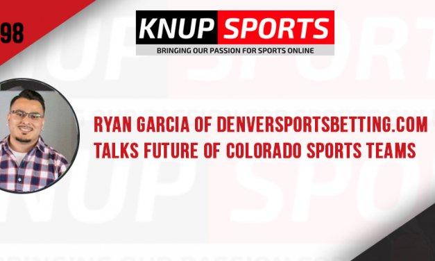 Show #98 – Ryan Garcia of DenverSportsBetting.com Talks Future of Colorado Sports Teams